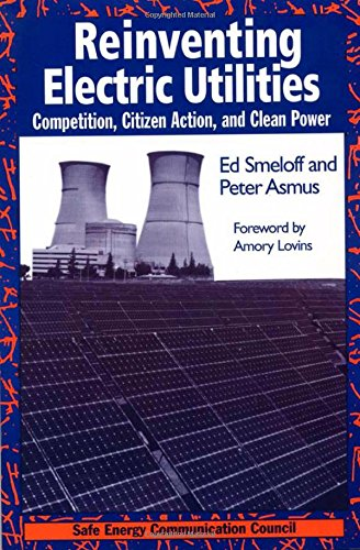 9781559634557: Reinventing Electric Utilities: Competition, Citizen Action, and Clean Power