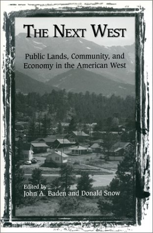 The Next West: Public Lands, Community, and: Editor-John Baden; Editor-Don