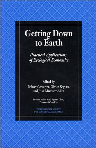 Getting Down to Earth: Practical Applications Of Ecological Economics
