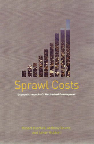 Sprawl Costs: Economic Impacts of Unchecked Development: Burchell, Robert; Downs,