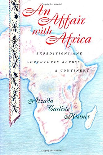 An Affair with Africa: Expeditions And Adventures Across A Continent: Kistner, Alzada Carlisle