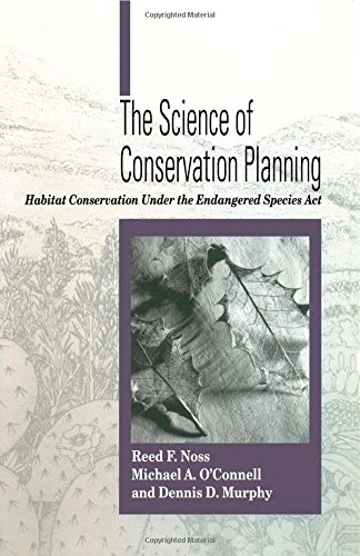 The Science of Conservation Planning: Habitat Conservation Under The Endangered Species Act (1559635673) by Reed F. Noss; Michael O'Connell; Dennis D. Murphy