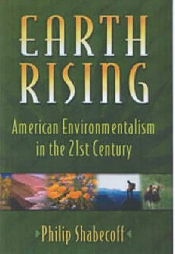 Earth Rising: American Environmentalism In The 21St Century: Shabecoff, Philip