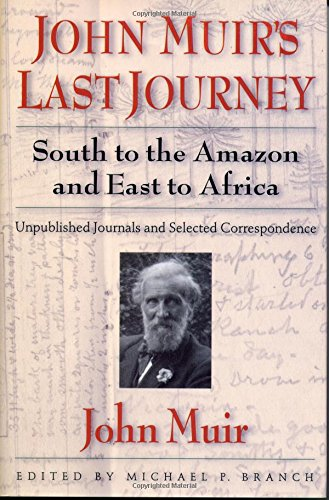 John Muir's Last Journey: South to the Amazon and East to Africa.