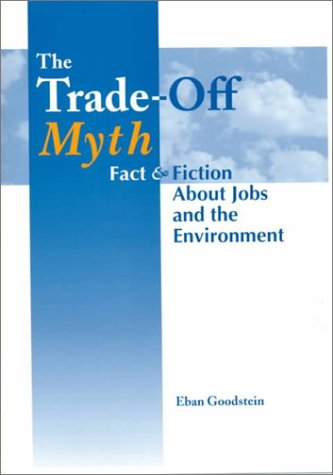 9781559636834: The Trade-Off Myth: Fact And Fiction About Jobs And The Environment
