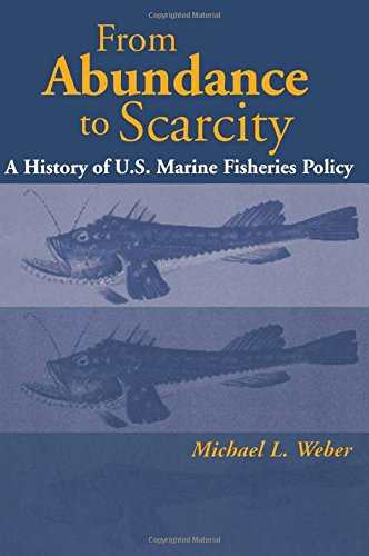 9781559637060: From Abundance to Scarcity: A History Of U.S. Marine Fisheries Policy