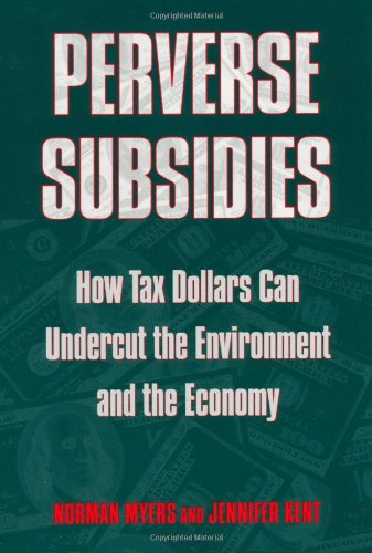 9781559638357: Perverse Subsidies: How Tax Dollars Can Undercut the Environment and the Economy