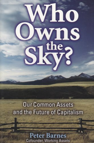 9781559638555: Who Owns the Sky?: Our Common Assets And The Future Of Capitalism
