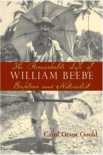9781559638586: The Remarkable Life of William Beebe: Explorer and Naturalist