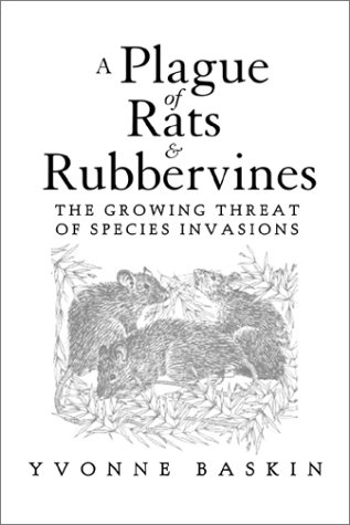 A Plague of Rats and Rubbervines: The Growing Threat of Species Invasions (A Shearwater Book): ...