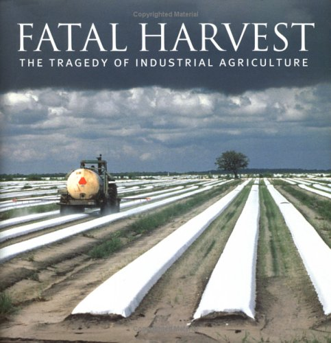 Fatal Harvest: The Tragedy of Industrial Agriculture: Kimbrell (Ed.), Andrew