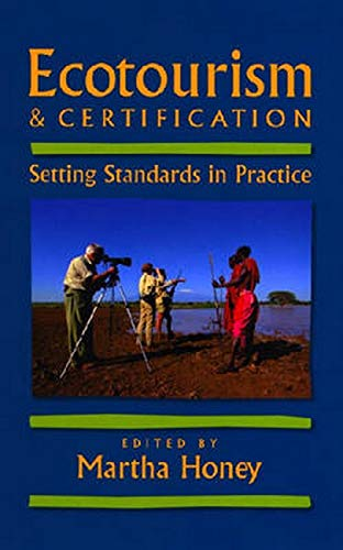 Ecotourism and Certification: Setting Standards In Practice, by Honey: Honey, Martha