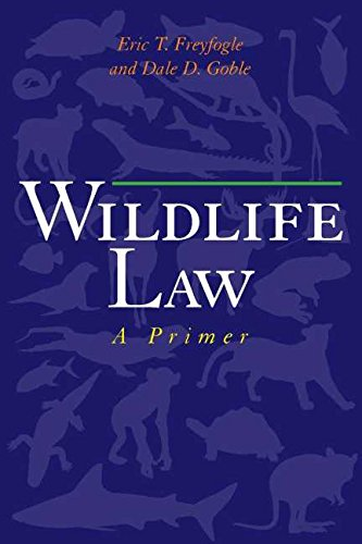 Wildlife Law: A Primer (1559639768) by Freyfogle, Eric T.; Goble, Dale D.