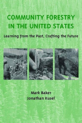 Community Forestry in the United States: Learning from the Past, Crafting the Future (9781559639835) by Mark Baker; Jonathan Kusel