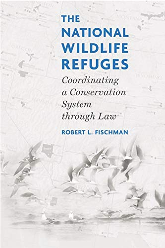 9781559639903: The National Wildlife Refuges: Coordinating A Conservation System Through Law