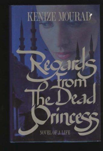 Regards from the Dead Princess: Novel of a Life: Mourad, Kenize;Destree, Sabine;Williams, Anna