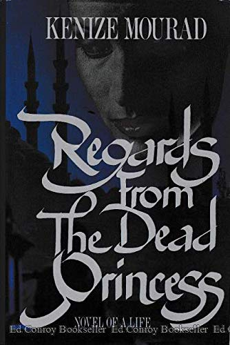 Regards from the Dead Princess: Novel of a Life: Mourad, Kenize;Destree, Sabine;Williams, Anna