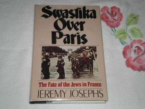 Swastika Over Paris: The Fate of the Jews in France.: Josephs, Jeremy