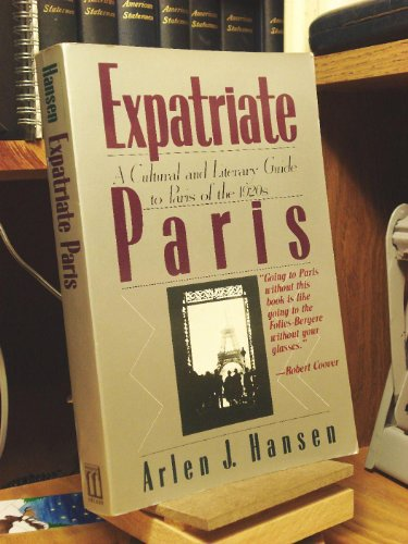 Expatriate Paris: A Cultural and Literary Guide to Paris of the 1920s [First Edition]: Hansen, ...