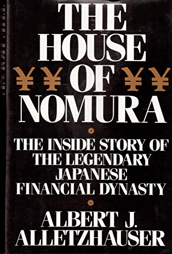 9781559700894: House Of Nomur: The Rise to Power of the World's Wealthiest Company: the Inside Story of the Legendary Japanese Dynasty