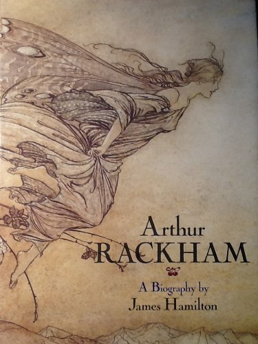 Arthur Rackham - a Biography: Hamilton, James