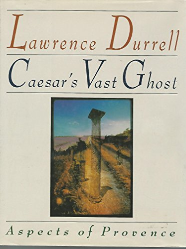 Caesar's Vast Ghost: Aspects of Provence: Durrell, Lawrence