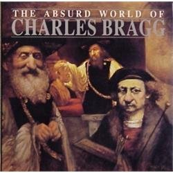 THE ABSURD WORLD OF CHARLES BRAGG: Taylor, Geoffrey