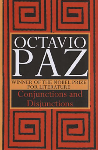 Conjunctions and Disjunctions: Octavio Paz