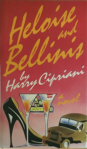 Heloise and Bellinis: Bacall, Lauren]; Cipriani, Harry; Strom, Ronald (trans.)