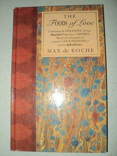 The Foods of Love; Containing the Delights,: de Roche, Max