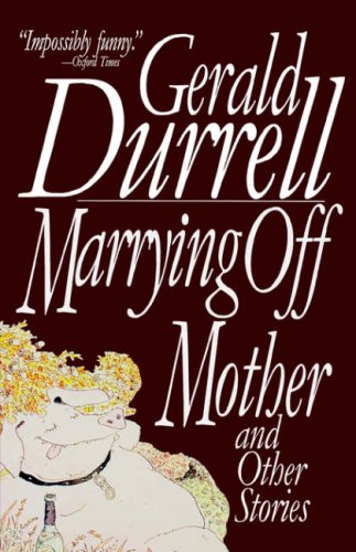 Marrying Off Mother: And Other Stories: Durrell, Gerald