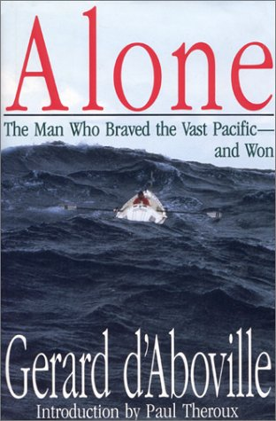 Alone: The Man Who Braved the Vast: D'Aboville, Gerard
