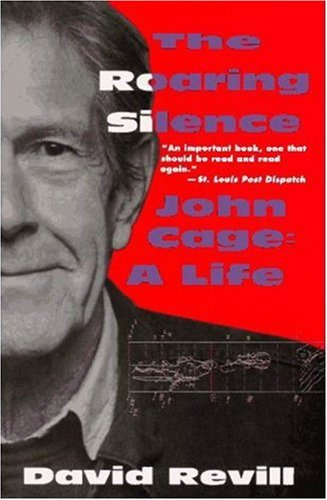 The Roaring Silence: John Cage: A Life: David Revill