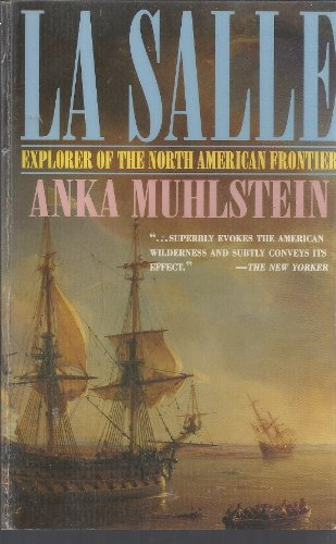 La Salle: Explorer of the North American Frontier: Muhlstein, Anka