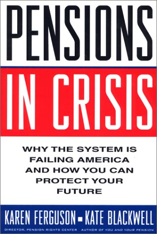 9781559702966: Pensions in Crisis: Why the System is Failing America and How You Can Protect Your Future