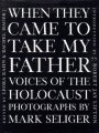 9781559703055: When They Came to Take My Father: Voices of the Holocaust - Photographs by Mark Seliger