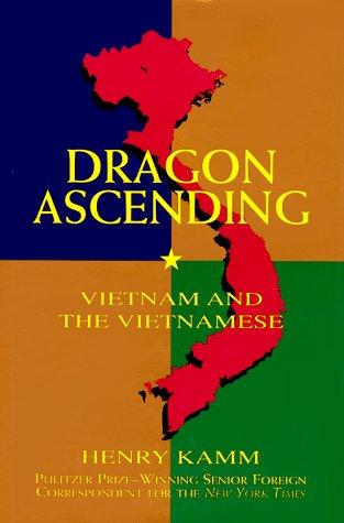 Dragon Ascending: Vietnam and the Vietnamese: Kamm, Henry