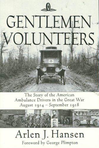 Gentlemen Volunteers, The Story of the American Ambulence Drivers in the Great War Aug.1914-Sept....