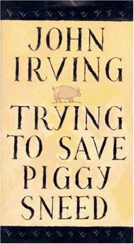 Trying to Save Piggy Sneed: John Irving