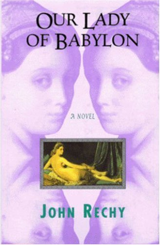 Our Lady of Babylon: A Novel: John Rechy