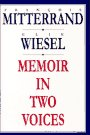 Memoir in Two Voices: Mitterrand, Francois and Wiesel,Elie
