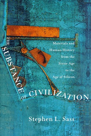 9781559703710: The Substance of Civilization: Materials and Human History From the Stone Age to the Age of Silicon