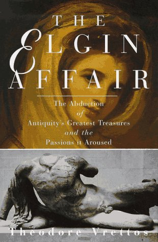 9781559703864: The Elgin Affair: The Abduction of Antiquity's Greatest Treasures and the Passions it Aroused