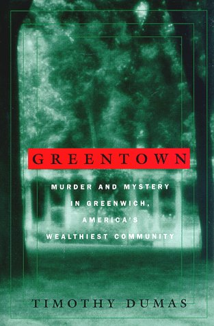Greentown: Murder and Mystery in Greenwich, America's Wealthiest Community ***AUTOGRAPHED COPY!!!***
