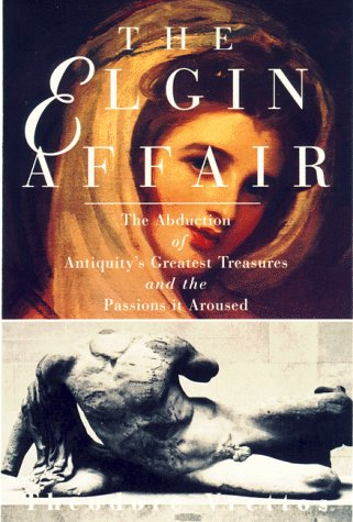 9781559704571: The Elgin Affair: The Abduction of Antiquity's Greatest Treasures and the Passions it Aroused