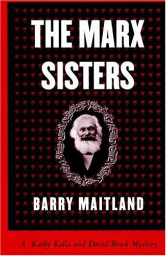 The Marx Sisters: A Kathy Kolla and David Brock Mystery: Maitland, Barry