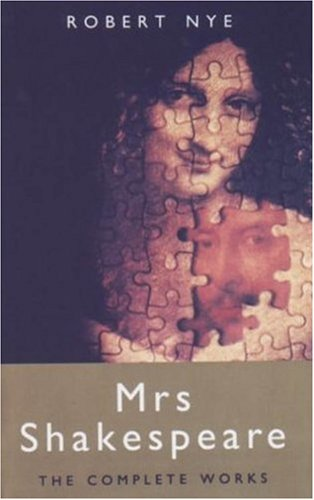 Mrs. Shakespeare: The Complete Works: Nye, Robert