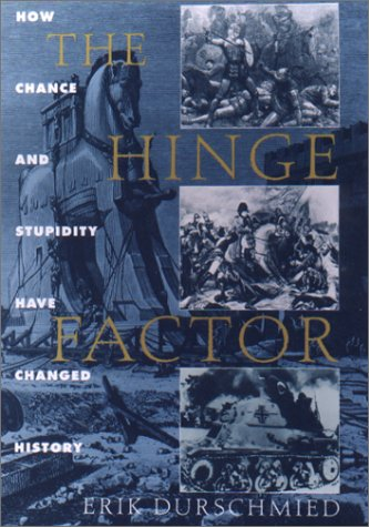 9781559705721: The Hinge Factor: How Chance and Stupidity Have Changed History