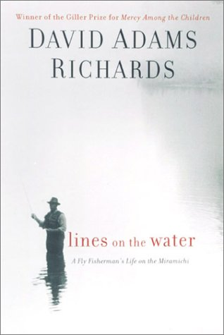 Lines on the Water : A Fly Fisherman's Life on the Miramichi: Richards , David Adams