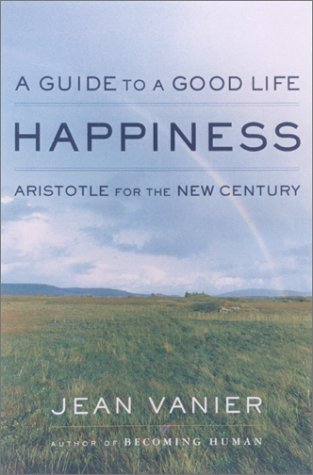 Happiness: A Guide to a Good Life, Aristotle for the New     Century (1559706449) by Vanier, Jean